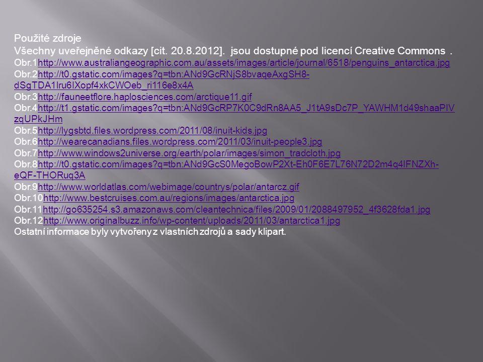 Použité zdroje Všechny uveřejněné odkazy [cit. 20.8.2012]. jsou dostupné pod licencí Creative Commons .